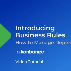 HOW TO Automate your workflow: Business Rules & Managing Dependencies | Kanbanize