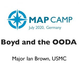 John Boyd and the OODA Loop by Major Ian T. Brown - Wardley Maps BarCamp 2020