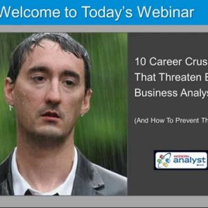 10 Career-Crushers that Threaten Every Business Analyst – And How to Prevent Them!