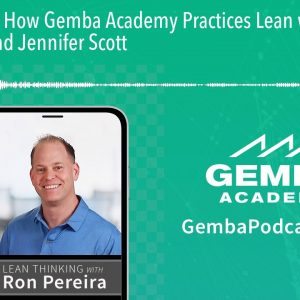 GA 217 | How Gemba Academy Practices Lean with Leslie Moles and Jennifer Scott