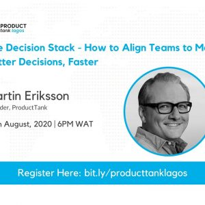 ProductTank Lagos : The Decision Stack : How to Align Teams to Make Better Decisions, Faster