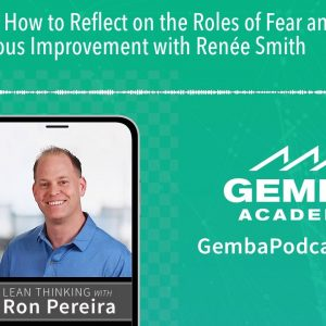 GA 191 | How to Reflect on the Roles of Fear and Love in Continuous Improvement with Renée Smith