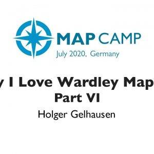 Show me your Map - Why I Love Wardley Mapping Part VI - Wardley Maps BarCamp 2020