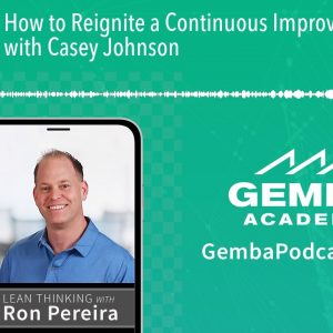 GA 216 | How to Reignite a Continuous Improvement Program with Casey Johnson