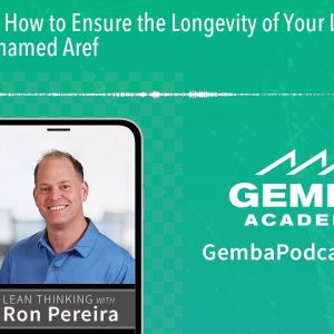 GA 220 | How to Ensure the Longevity of Your Lean Success with Mohamed Aref