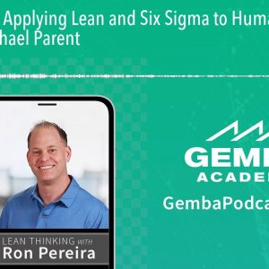 GA 339 | Applying Lean and Six Sigma to Human Resources with Michael Parent