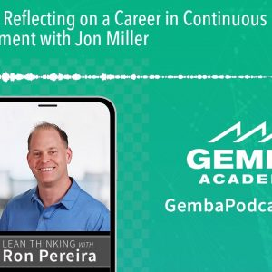 GA 256 | Reflecting on a Career in Continuous Improvement with Jon Miller