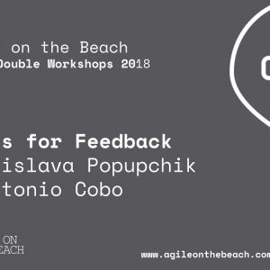 Games for Feedback Workshop, Stanislava Potupchik & Antonio Cobo, Agile on the Beach 2018