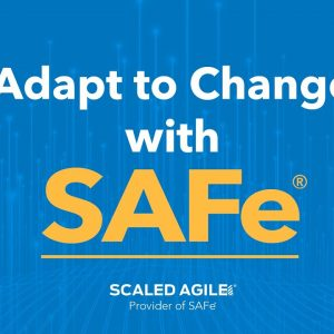Adapt to Change with SAFe®