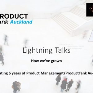 ProductTank Auckland: How we've grown, celebrating 5 years with 5 lightning talks