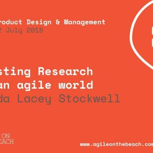 Adjusting UX Research for an Agile world - Amanda Lacey Stockwell - Agile on the Beach 2018