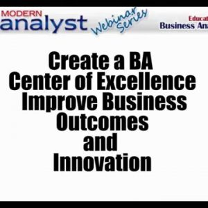 Create a BA Center of Excellence - Improve Business Outcomes and Innovation