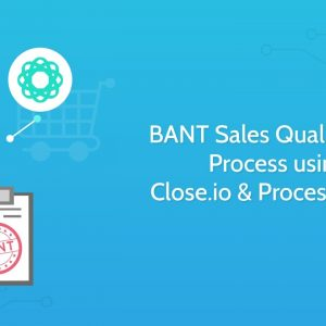BANT Sales Qualification Process using Close.io and Process Street