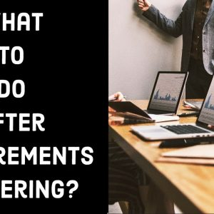 Business Analyst Training: What To Do After Requirements Gathering?