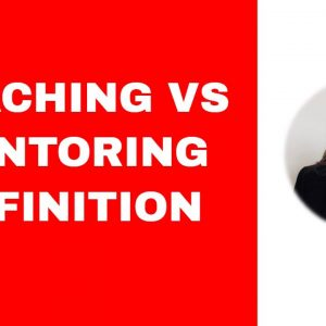 Coaching Vs Mentoring - A Definition to Understand What You Need