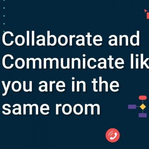 Collaborate & Communicate like you are in the same room