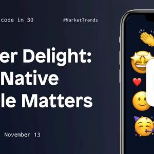 Deliver Delight: Why Native Mobile Matters