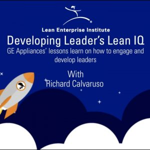 Developing Leader's Lean IQ with Richard Carvaruso