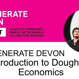 Introduction to Doughnut Economics for Regenerate Devon Summit | Kate Raworth
