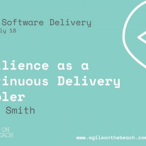 Resilience As A Continuous Delivery Enabler - Steve Smith - Agile on the Beach 2018