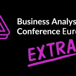 BA Conference Europe Extra (Ep7) Making your Career SOAR & Waste and Business Analysis