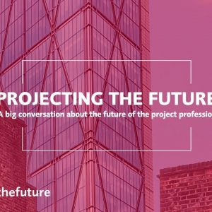 Projecting the future - A big conversation about the future of the project profession