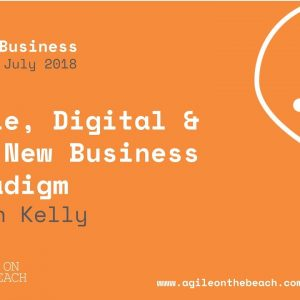 Agile, Digital & the new business paradigm/heuristics - Allan Kelly - Agile on the Beach 2018