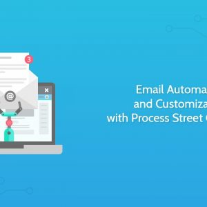 Email Automation and Customization with Process Street Checklists