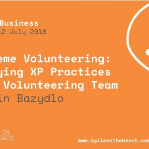 eXtreme volunteering... Marcin Bazydlo, Agile on the Beach 2018