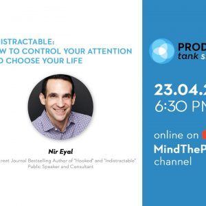 ProductTank Singapore: Nir Eyal - Indistractable: How to Control Your Attention and Choose Your Life