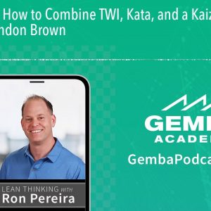 GA 212 | How to Combine TWI, Kata, and a Kaizen Event with Brandon Brown
