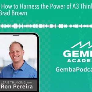 GA 218 | How to Harness the Power of A3 Thinking with Captain Brad Brown