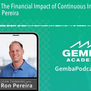GA 292 | The Financial Impact of Continuous Improvement with Ron Pereira