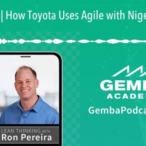 GA 296 | How Toyota Uses Agile with Nigel Thurlow