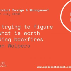 When Trying to Figure Out What Is Worth Building Backfires -Stefan Wolpers, Agile on the Beach 2018