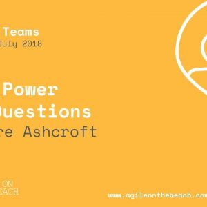 The Power of Questions – Workshop, Claire Ashcroft, Agile on the Beach 2018