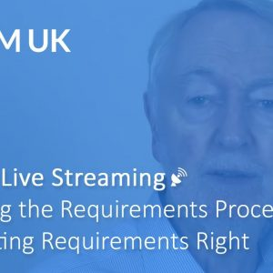 Live Streaming: Mastering the Requirements Process: Getting Requirements Right 10-12 November 2020