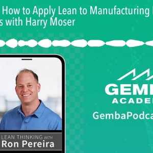 GA 203 | How to Apply Lean to Manufacturing Location Decisions with Harry Moser