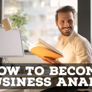How To Become A Business Analyst With Little To No Experience!