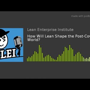 How Will Lean Shape the Post-Covid World?