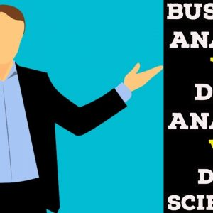 What Is The Difference Between A Business Analyst vs Data Analyst vs Data Scientist?