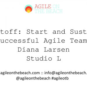 Liftoff: Start & Sustain Successful Agile Teams - Diana Larsen - Agile on the Beach Keynote 2017