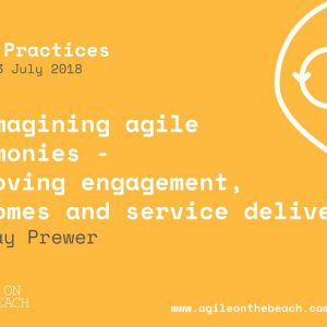 Re-imagining agile ceremonies - Lyndsay Prewer - Agile on the Beach Conference 2018
