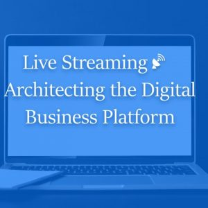 LIVE STREAMING: Architecting the Digital Business Platform 8-9 June 2020
