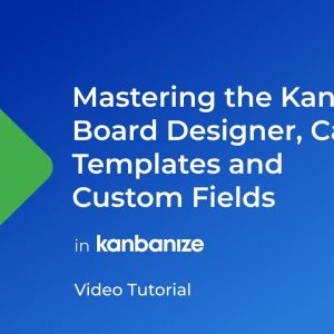 HOW TO: Use the Kanban Board Designer, Card Types, Templates and Custom Fields | Kanbanize