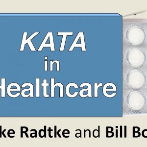 Kata in Healthcare - Mike Radtke and Bill Boyd