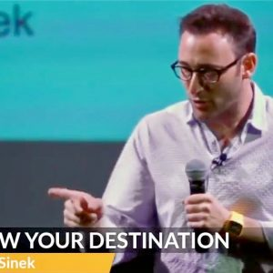 Know Your Destination - by Simon Sinek