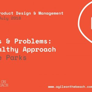 Risks and problems: a healthy approach, Steve Parks, Agile on the Beach 2018