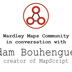 Adam Bouhenguel creator of MapScript in conversation with the Wardley Maps Community