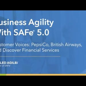 Business Agility with SAFe 5.0: PepsiCo, British Airways, Discover Financial Services